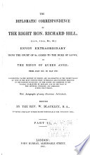 The Diplomatic Correspondence of the Right Hon. Richard Hill ...