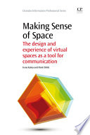 Making Sense of Space  : The Design and Experience of Virtual Spaces as a Tool for Communication