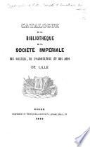 Catalogue de la Bibliothèque de la Société Impériale des Sciences, de l'Agriculture et des Arts de Lille