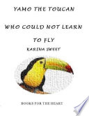Yamo the Toucan Who Could Not Learn to Fly : Books for the Heart