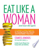 """Eat Like a Woman: A 3-Week, 3-Step Program to Finally Drop the Pounds and Feel Better Than Ever"" by Staness Jonekos, Marjorie Jenkins"