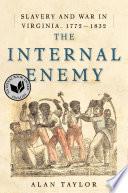 The Internal Enemy  Slavery and War in Virginia  1772 1832