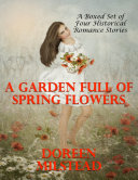 A Garden Full of Spring Flowers   A Boxed Set of Four Historical Romance Stories