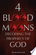 4 Blood Moons  Decoding the Prophecy of God