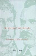 Beyond Hegel and Nietzsche