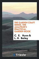 The Garden Craft Series  the Amateur s Practical Garden Book