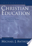 """Introducing Christian Education: Foundations for the Twenty-first Century"" by Michael J. Anthony"