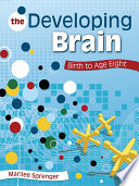 The Developing Brain  : Birth to Age Eight