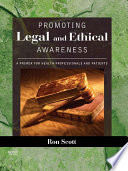 """Promoting Legal and Ethical Awareness: A Primer for Health Professionals and Patients"" by Ronald W. Scott"