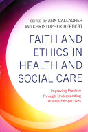 Faith and ethics in health and social care: improving practice through understanding diverse perspectives