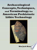 Archaeological Concepts Techniques And Terminology For American Prehistoric Lithic Technology