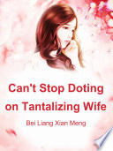 Can t Stop Doting on Tantalizing Wife