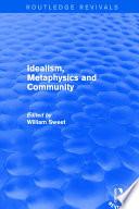 Idealism  Metaphysics and Community Book