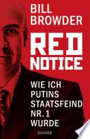 Red Notice  : Wie ich Putins Staatsfeind Nr. 1 wurde