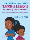 Longtales for Shorttails    Lancie   s Lessons by Letter      Tales 4 Through 7