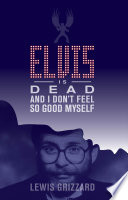 Elvis Is Dead and I Don t Feel So Good Myself Book