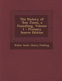 The History of Tom Jones, a Foundling, Volume 1 - Primary Source Edition