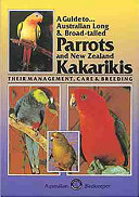 A Guide To- Australian Long and Broad-tailed Parrots and New Zealand Kakarikis