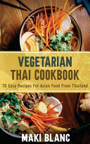 Vegetarian Thai Cookbook  70 Easy Recipes For Asian Food From Thailand