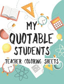 My Quotable Students Teacher Coloring Sheets