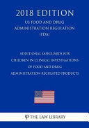 Additional Safeguards for Children in Clinical Investigations of Food and Drug Administration Regulated Products  Us Food and Drug Administration Regulation   Fda   2018 Edition