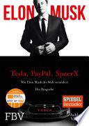 Elon Musk  : Wie Elon Musk die Welt verändert – Die Biografie