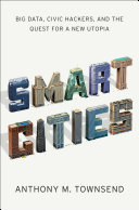 Smart Cities  Big Data  Civic Hackers  and the Quest for a New Utopia