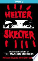 Helter Skelter  Part Three of the Shocking Manson Murders