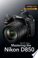 """""""Mastering the Nikon D850"""" by Darrell Young"""