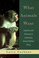 What Animals Want: Expertise and Advocacy in Laboratory Animal ...