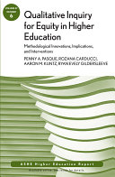 Qualitative Inquiry for Equity in Higher Education  Methodological Innovations  Implications  and Interventions
