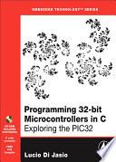 """Programming 32-bit Microcontrollers in C: Exploring the PIC32"" by Lucio Di Jasio"