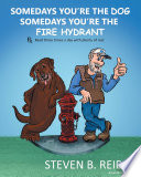 Somedays You re the Dog  Somedays You re the Fire Hydrant Book PDF