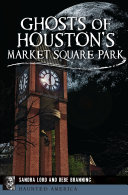 Ghosts of Houston s Market Square Park