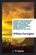 Cooling Cups and Dainty Drinks  A Collection of Recipes For  Cups  and Other Compounded Drinks  and of General Information on Beverages of All Kinds