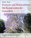 Hormone und Hormondrüsen Die Komponisten der Gesundheit