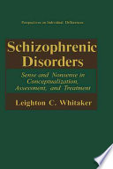 Schizophrenic Disorders:  : Sense and Nonsense in Conceptualization, Assessment, and Treatment