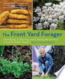 Front Yard Forager  : Identifying, Collecting, and Cooking the 30 Most Common Urban Weeds