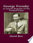 George Formby: An Intimate Biography of the Troubled Genius