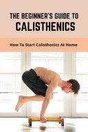 The Beginner s Guide To Calisthenics