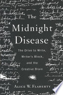 """""""The Midnight Disease: The Drive to Write, Writer's Block, and the Creative Brain"""" by Alice Flaherty, Alice W Flaherty, MD PhD"""