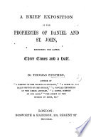 A Brief Exposition Of The Prophecies Of Daniel And St John Respecting The Latter Three Times And A Half