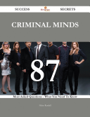 Criminal Minds 87 Success Secrets   87 Most Asked Questions On Criminal Minds   What You Need To Know