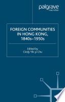 Foreign Communities In Hong Kong 1840s 1950s
