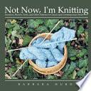Not Now, I'm Knitting
