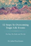 12 Steps to Overcoming Tragic Life Events [Pdf/ePub] eBook