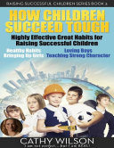 How Children Succeed Tough  Highly Effective Great Habits for Raising Successful Children Healthy Habits  Bringing Up Girls  Loving Boys  Teaching Strong Character