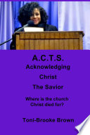 A C T S  Acknowledging Christ the Savior