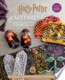 Harry Potter  Knitting Magic  More Patterns From Hogwarts and Beyond Book PDF