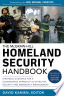 Mcgraw Hill Homeland Security Handbook Strategic Guidance For A Coordinated Approach To Effective Security And Emergency Management Second Edition Book PDF